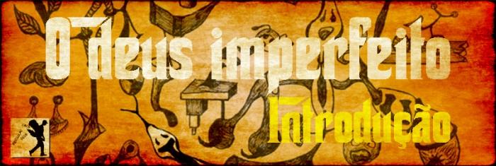 o deus imperfeito - INTRODUCÇÃO