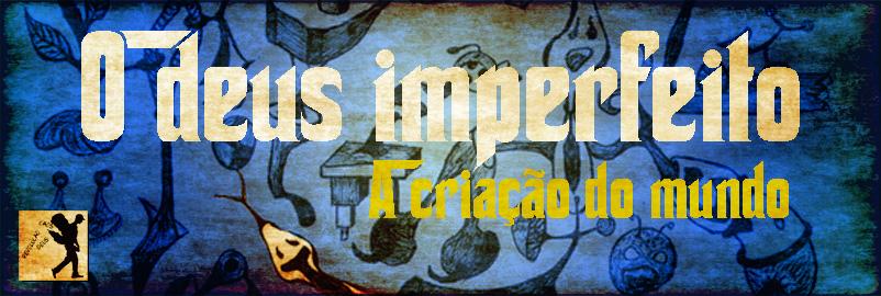 o deus imperfeito - origem do mundo 2 copy2